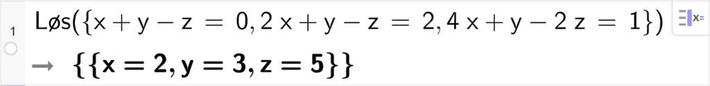CAS-utregning med GeoGebra. På linje 1 er det skrevet Løs parentes sløyfeparentes x pluss y minus z er lik 0 komma, 2 x pluss y minus z er lik 2 komma, 4 x pluss y minus 2 z er lik 1 sløyfeparentes slutt parentes slutt. Svaret er x er lik 2 og y er lik 3 og z er lik 5. Skjermutklipp.