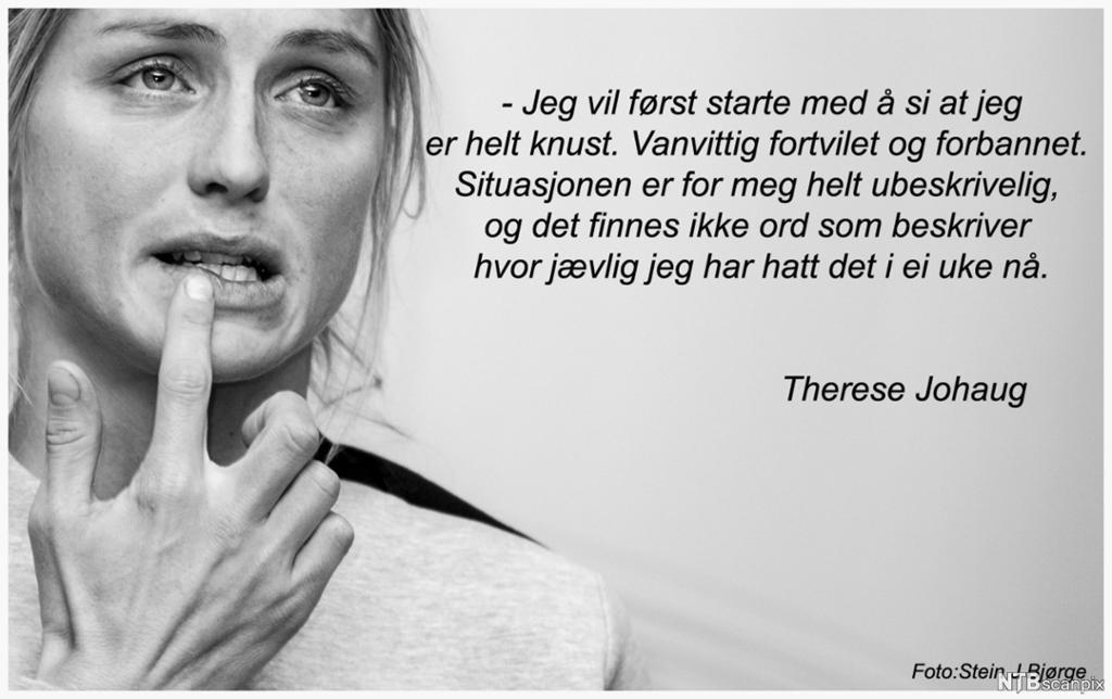 Portrett av Therese Johaug med sitatet Jeg vil først starte med å si at jeg er helt knust. Vanvittig fortvilet og forbannet. Situasjonen er for meg helt ubeskrivelig. og det finnes ikke ord som beskriver hvor jævlig jeg har hatt det i ei uke nå. Foto.
