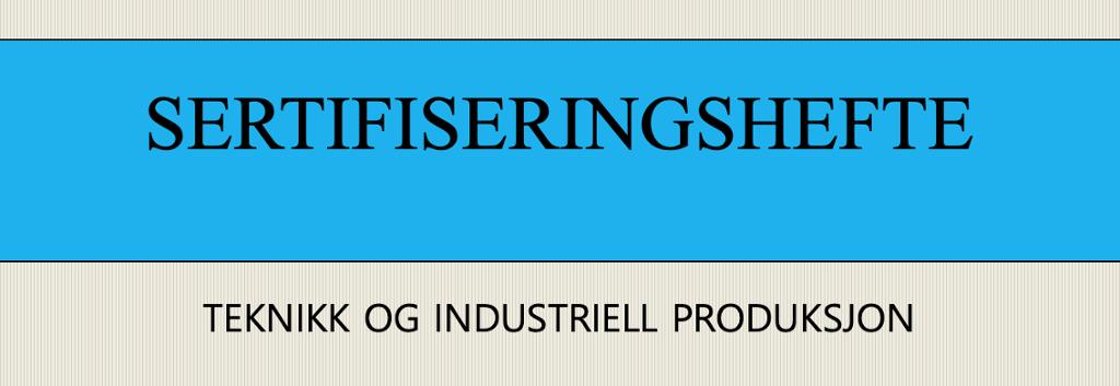 Forsiden på sertifiseringshefte i teknikk og industriell produksjon. Skjermdump.