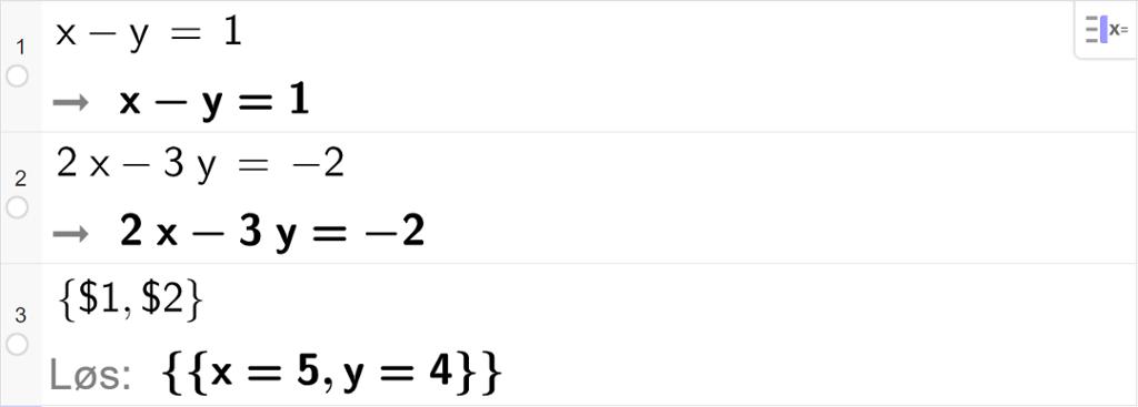 """CAS-utregning med GeoGebra. På linje 1 er det skrevet x minus y er lik 1. Svaret er det samme. På linje 2 er det skrevet 2 x minus 3 y er lik minus 2. Svaret er det samme. På linje 3 er det skrevet sløyfeparentes dollartegn 1 komma, dollartegn 2 sløyfeparentes slutt. Svaret med """"Løs"""" er x er lik 5 og y er lik 4. Skjermutklipp."""