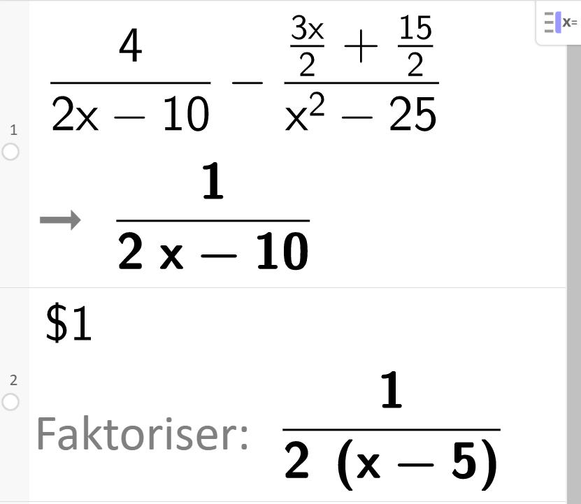 Forenkling med CAS av uttrykket 4 delt på parentes 2 x minus 10 parentes slutt minus parentes 3 x delt på 2 pluss 15 delt på 2 parentes slutt delt på parentes x i andre minus 25 parentes slutt. CAS-utklipp.