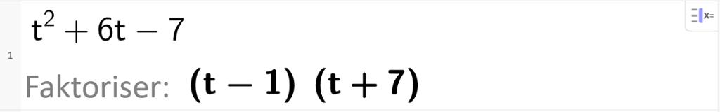 Faktorisering med CAS av uttrykket t i andre pluss 6 t minus 7. CAS-utklipp.