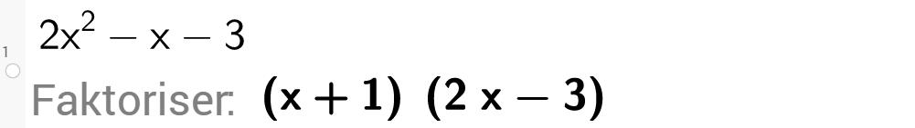 Faktorisering av andregradsuttrykket 2 x i andre minus x minus 3 med kommandoen Faktoriser i GeoGebra. Skjermutklipp.