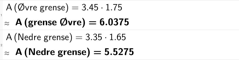 A (øvre grense) er lik 3,45 multiplisert med 1,75 er lik 6,0375. A (nedre grense) er lik 3,35 multiplisert med 1,65 er lik 5, 5275.