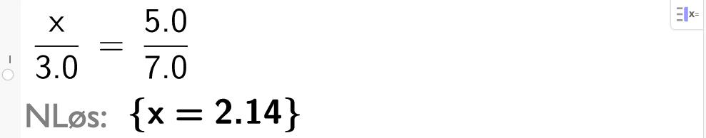 x over 3 er lik 5 over 7. x er lik 2 komma 14. CAS-utklipp.
