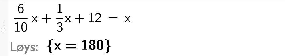 6 over 10 x pluss 1 over 3 x +12 er lik x. CASutklipp.