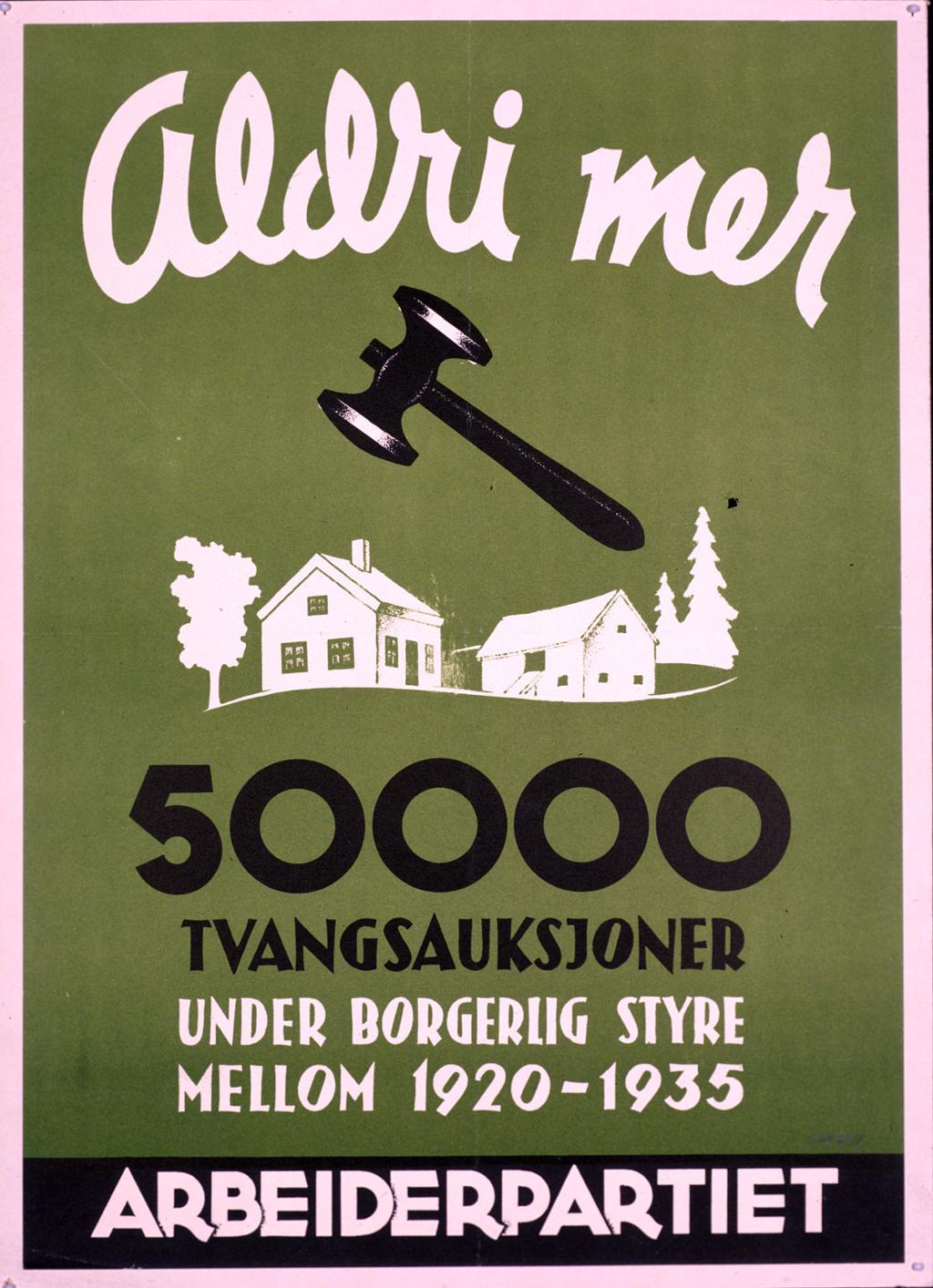 Valgplakat for Arbeiderpartiet. Aldri mer 50000 tvangsauksjoner under borgerlig styre-. Foto.