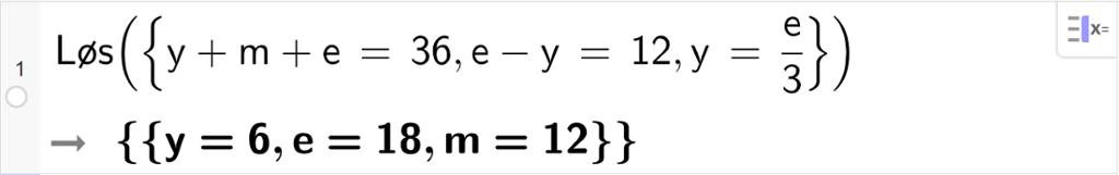 CAS-utregning med GeoGebra. På linje 1 er det skrevet Løs parentes sløyfeparentes y pluss m pluss e er lik 36 komma, e minus y er lik 12 komma, y er lik e delt på 3 sløyfeparentes slutt parentes slutt. Svaret er y er lik 6 og e er lik 18 og m er lik 12. Skjermutklipp.